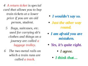4 A return ticket is special card that allows you to buy train tickets at a