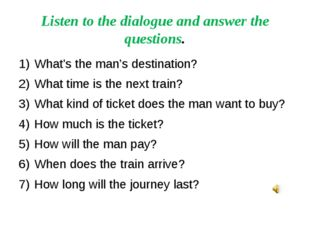 Listen to the dialogue and answer the questions. What's the man's destination