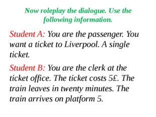 Now roleplay the dialogue. Use the following information. Student A: You are