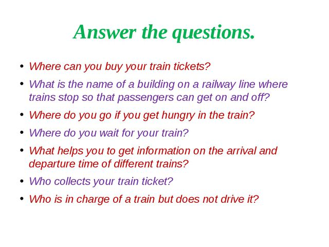 Answer the questions. Where can you buy your train tickets? What is the name...
