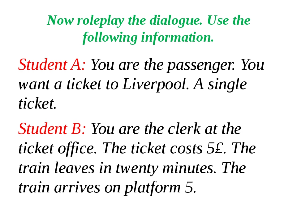 Now roleplay the dialogue. Use the following information. Student A: You are...