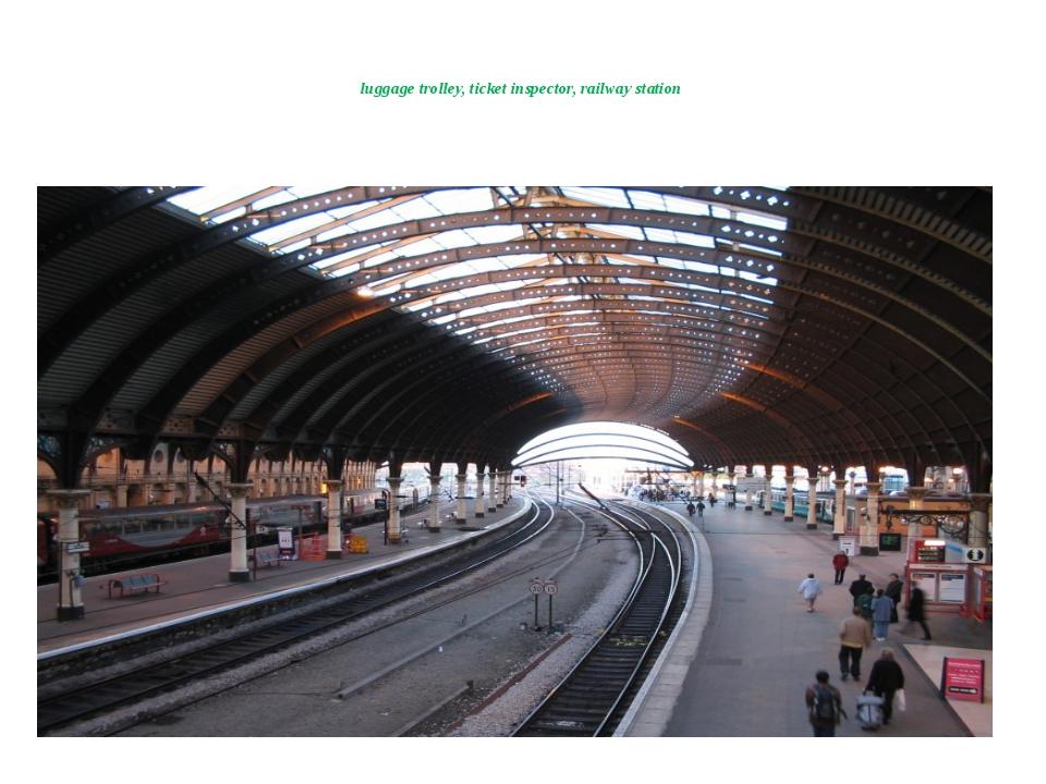 luggage trolley, ticket inspector, railway station 1.
