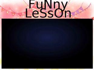 FuNny LeSsOns Весёлые уроки