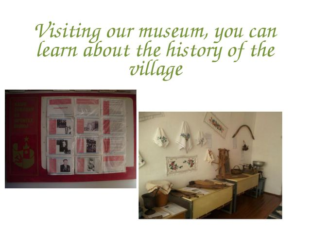 Visiting our museum, you can learn about the history of the village