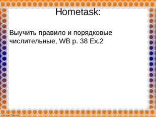 Hometask: Выучить правило и порядковые числительные, WB p. 38 Ex.2 FokinaLida