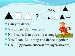 Can you dance? Yes, I can. Can you run? No, I can't. Can you sing a song? Yes