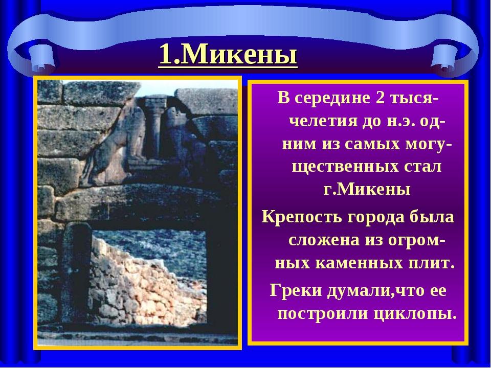 1.Микены В середине 2 тыся-челетия до н.э. од-ним из самых могу-щественных ст...