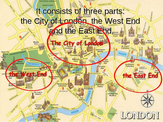 It consists of three parts: the City of London, the West End and the East End.