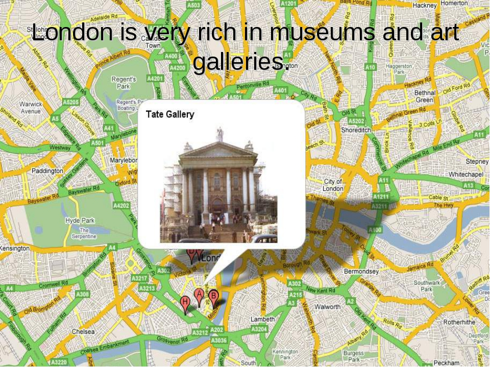 London is very rich in museums and art galleries.