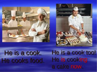 He is a cook. He cooks food. He is a cook too! He is cooking a cake now.