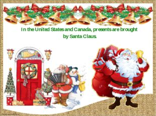 In the United States and Canada, presents are brought by Santa Claus. FokinaL