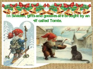 In Sweden, gifts and goodies are brought by an elf called Tomte. FokinaLida.7