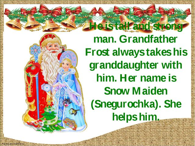 He is tall and strong man. Grandfather Frost always takes his granddaughter w...