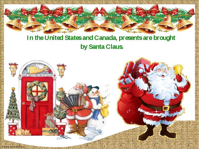 In the United States and Canada, presents are brought by Santa Claus. FokinaL...