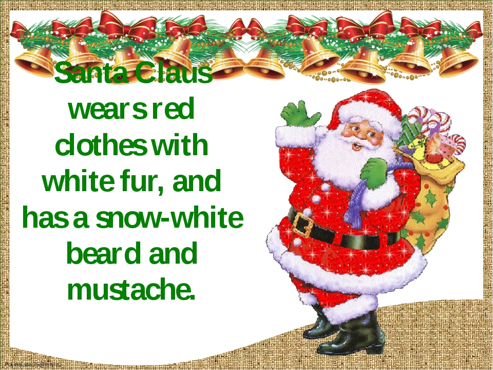 Santa Claus wears red clothes with white fur, and has a snow-white beard and...