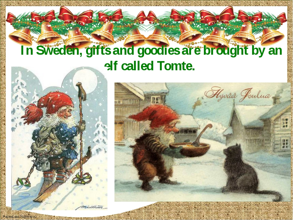 In Sweden, gifts and goodies are brought by an elf called Tomte. FokinaLida.7...