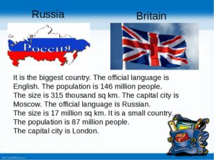 Russia Britain It is the biggest country. The official language is English. T