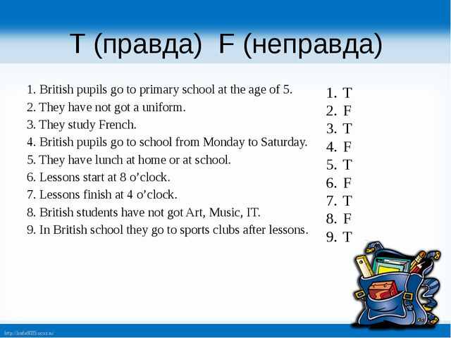 T (правда) F (неправда) 1. British pupils go to primary school at the age of...