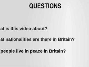 QUESTIONS What is this video about? What nationalities are there in Britain?