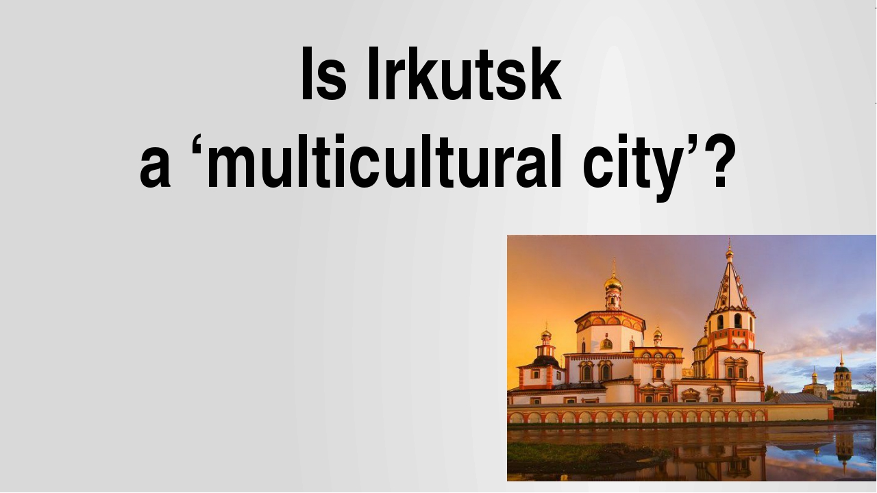 Is Irkutsk a 'multicultural city'?