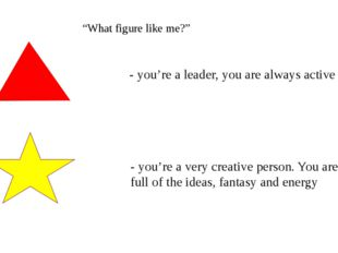 """What figure like me?"" - you're a leader, you are always active - you're a ve"