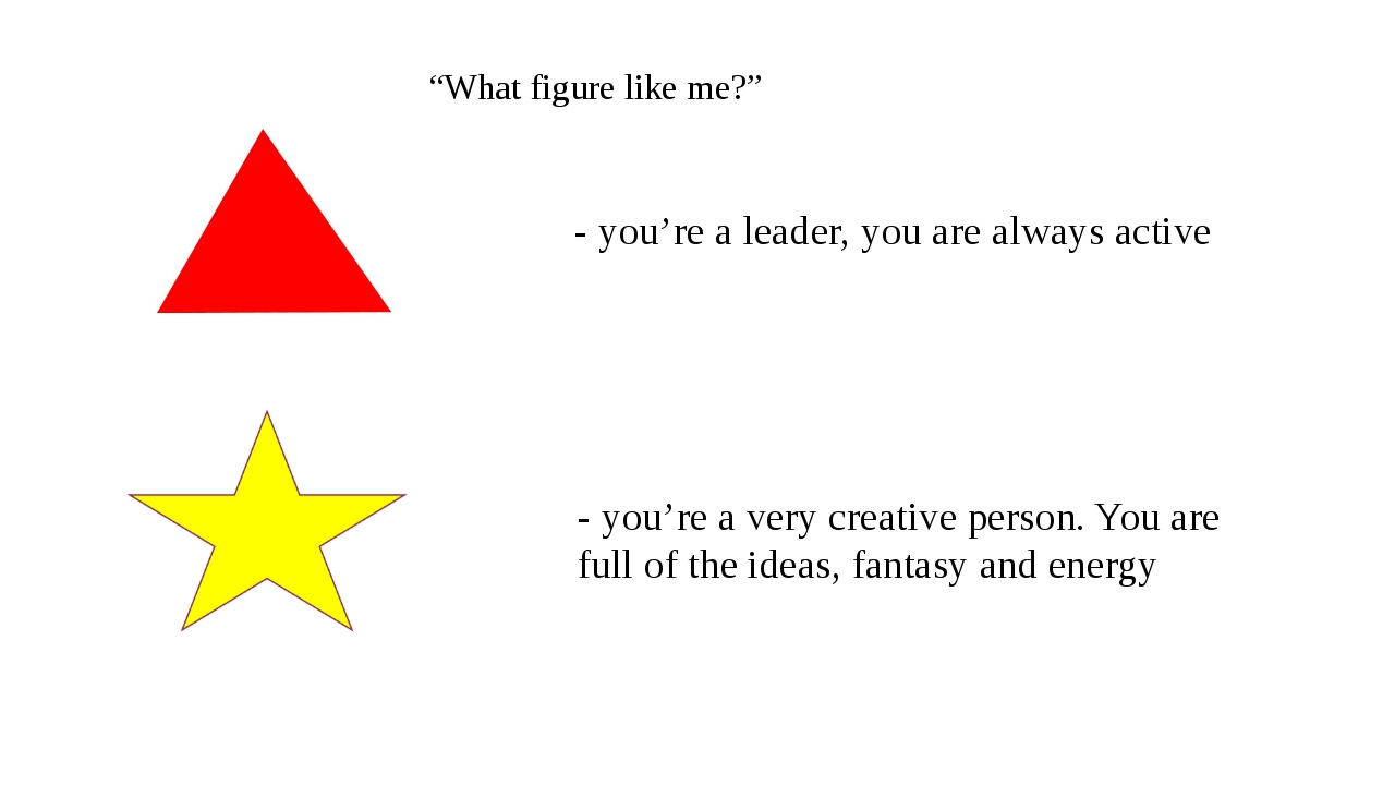 """What figure like me?"" - you're a leader, you are always active - you're a ve..."