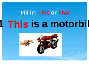 Fill in: This or That 1 is a motorbike This