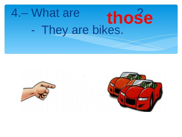 4.– What are ? - They are bikes. those