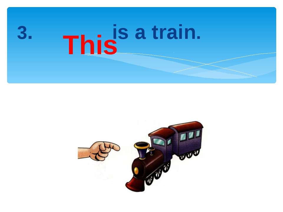 3. is a train. This