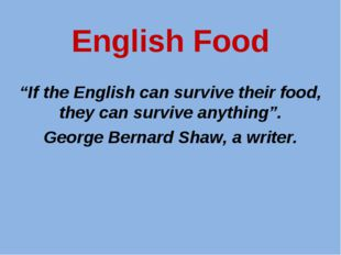 """English Food """"If the English can survive their food, they can survive anythin"""