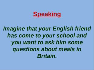 Speaking Imagine that your English friend has come to your school and you wan