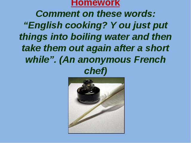 """Homework Comment on these words: """"English cooking? Y ou just put things into..."""