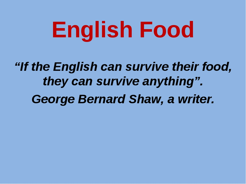 """English Food """"If the English can survive their food, they can survive anythin..."""