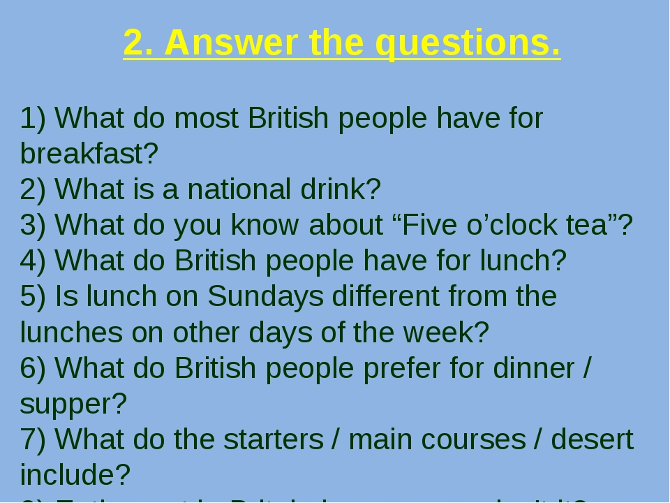 2. Answer the questions. 1) What do most British people have for breakfast? 2...