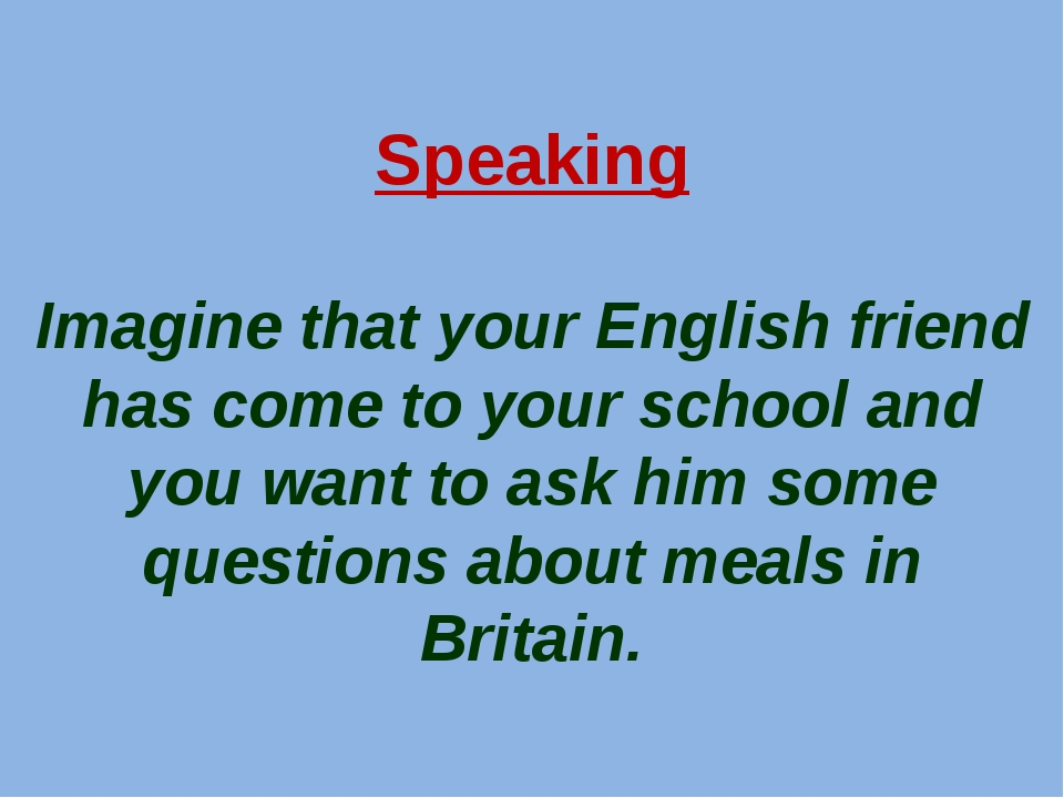 Speaking Imagine that your English friend has come to your school and you wan...