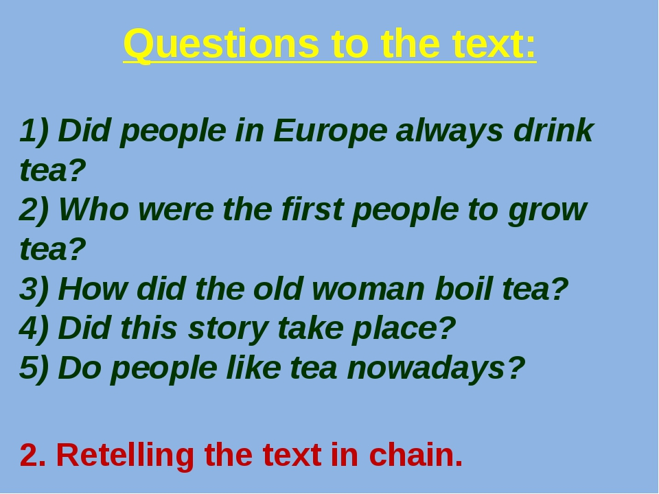 Questions to the text: 1) Did people in Europe always drink tea? 2) Who were...