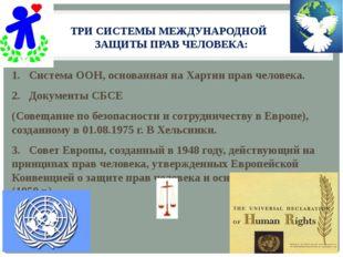 ТРИ СИСТЕМЫ МЕЖДУНАРОДНОЙ ЗАЩИТЫ ПРАВ ЧЕЛОВЕКА: 1.Система ООН, основанная на