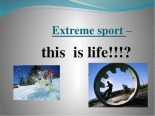 Extreme sport – this is life!!!?