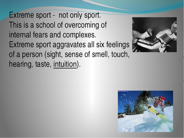 Extreme sport - not only sport. This is a school of overcoming of internal fe...