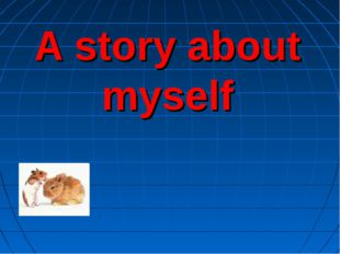 A story about myself