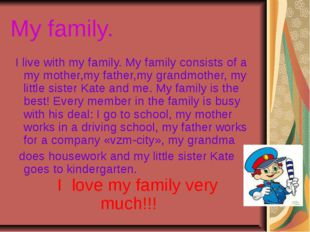 My family. I live with my family. My family consists of a my mother,my father