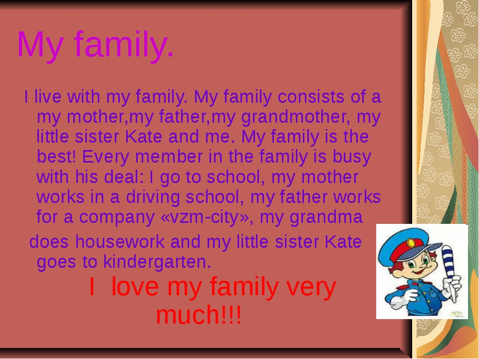 My family. I live with my family. My family consists of a my mother,my father...