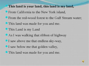 This land is your land, this land is my land, From California to the New Yor
