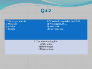 Quiz 7.The largest state is: a) Montana b) Alaska c) Florida 8. What is the c