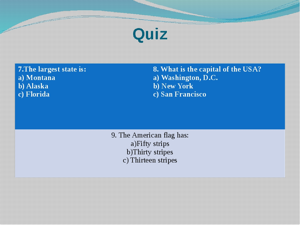 Quiz 7.The largest state is: a) Montana b) Alaska c) Florida 8. What is the c...