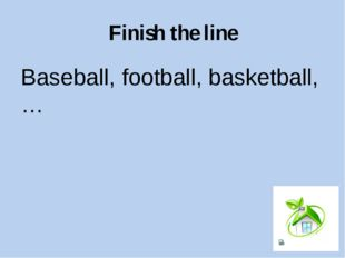 Finish the line Thursday, Friday, Saturday, …