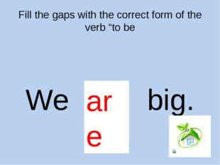 "Fill the gaps with the correct form of the verb ""to be I … a pupil. am"