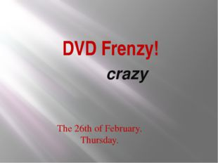 DVD Frenzy! crazy The 26th of February. Thursday.
