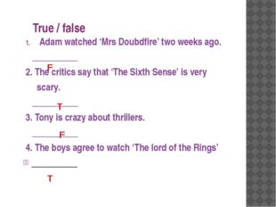 True / false Adam watched 'Mrs Doubdfire' two weeks ago. __________ 2. The cr
