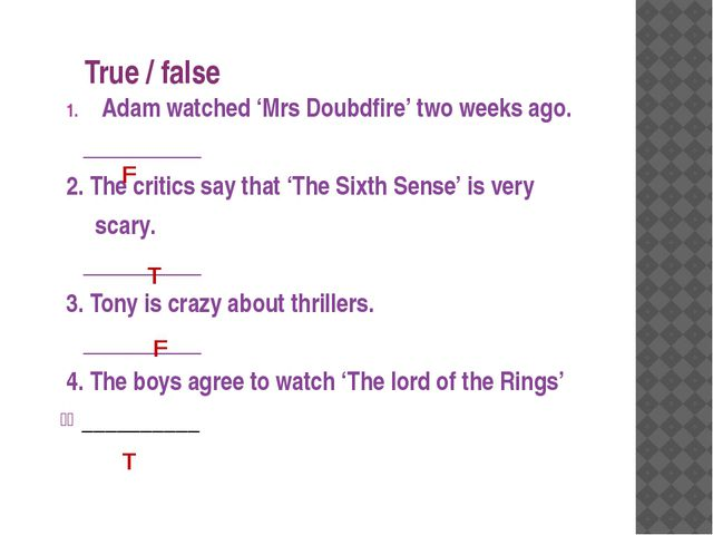 True / false Adam watched 'Mrs Doubdfire' two weeks ago. __________ 2. The cr...